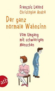 Francois Lelord & Christophe André - Der ganz normale Wahnsinn Buchcover