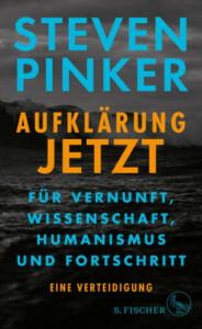 Steven Pinker - Aufklärung jetzt: Für Vernunft, Wissenschaft, Humanismus und Fortschritt. Eine Verteidigung