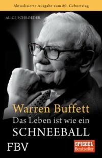 Alice Schroede - Warren Buffett - Das Leben ist wie ein Schneeball