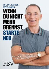 Rainer Zitelmann - Wenn du nicht mehr brennst, starte neu - Mein Leben als Historiker, Journalist und Investor - Buchcover